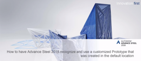 How to Use a Customized Prototype Created in Default Location in Advance Steel 2018